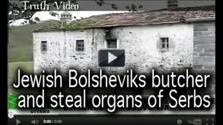 Jewish Bolsheviks butcher and steal organs of Serbs