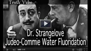 Dr. Strangelove - Judeo-Commie Water Fluoridation