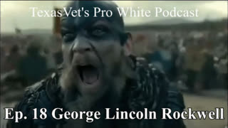 """TEXASVET'S PRO WHITE PODCAST EP. 18 - 22SEP2021 """"GEORGE LINCOLN ROCKWELL"""""""