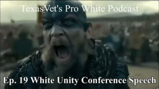 TEXASVET'S PRO WHITE PODCAST EP. 19 - 25SEP2021 My Speech at the White Unity Conference