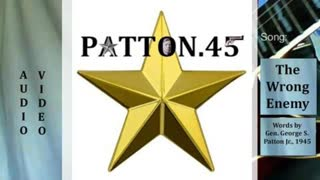 """""""The WRONG Enemy"""" -- by PATTON.45 featuring Gen. George Patton"""