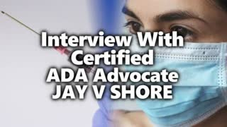 Countering Mask, Vaccine & Swab Discrimination: Interview With Certified ADA Advocate Jay V Shore