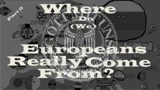 Our True History! - Where Do Europeans Come From? - Documentary (Part 2)