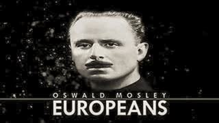 Oswald Mosley: EUROPEANS   A Documentary by Spero Patria