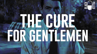 The Cure for Gentlemen | Black Pilled (Mirror)