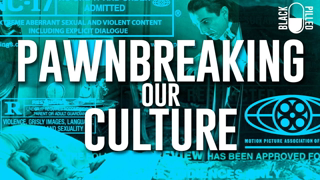 Pawnbreaking Our Culture | Black Pilled