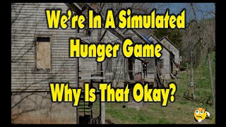 We're In A Simulated Hunger Game. Why Is That Okay?