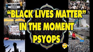 """""""Black Lives Matter"""" In The Moment Psyops"""