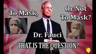 To Mask, Dr  Fauci, Or Not To Mask, That Is the Question