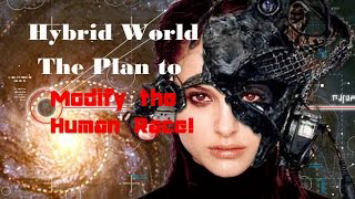 HYBRID WORLD  The Plan to Modify and Control the Human Race