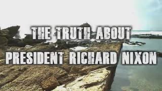 The Truth About President Richard Nixon