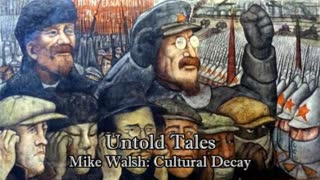 Untold Tales: Mike Walsh- Cultural Decay