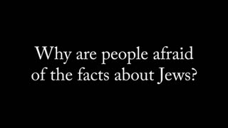 Why are people afraid of the facts about the Jews