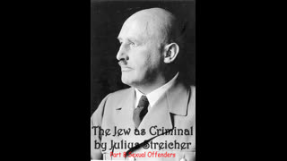Julius Streicher - The Jew as Criminal Part 8 Sexual Offenders (DELETED on Bitchute)