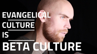 Evangelical Culture is Beta Culture