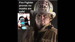 *FIRE FIGHTER PROVES NO FACE MASKS ARE SAFE""