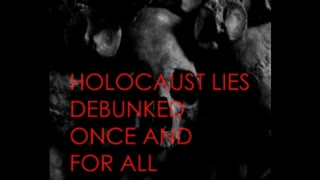 Holocaust Lies Debunked Once and for All - Black Moth Productions