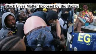 Black Lives Matter Exposed by Big Bazza
