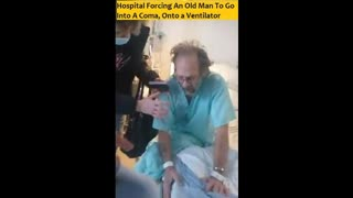 Hospital Forcing An Old Man To Go Into A Coma, Onto a Ventilator