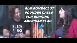 BLM BOMBACLOT FOUNDER CALLS FOR BURNING AMERICAN FLAG