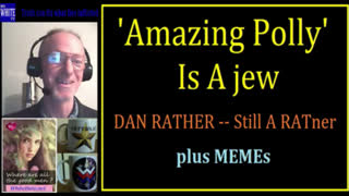 MyWhiteSHOW - AmazingPolly Is A jew. Dan Rather Is A RATner.
