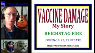 MyWhiteSHOW - VACCINE DAMAGE. Reichstag Fire. Cohen-19 Update.