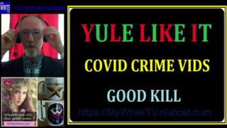 MyWhiteSHOW - YULE Like It. Covid Crime Vids. Good Kill.