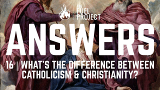 Answers   Episode 16 - What's The Difference Between Catholicism & Christianity?