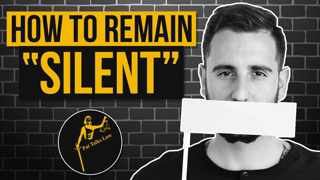 How to Remain Silent: Invoking your 5th Amendment Right to Remain Silent Correctly