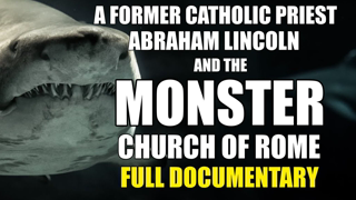FULL DOCUMENTARY: A Former Catholic Priest, Abraham Lincoln, and the Monster Church of Rome