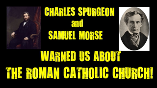 Charles Spurgeon and Samuel Morse Warned Us About The Roman Catholic Church!