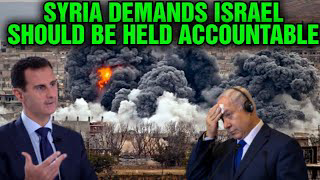 SYRIA demands ISRAEL should be held accountable for its aggressions