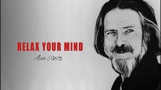 Alan Watts - Relax Your Mind - One Of The Best Speeches Of All Time By Alan Watts