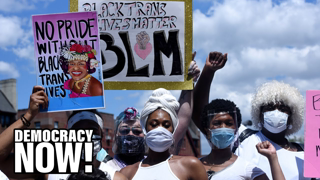 """Black Trans Lives Matter: Movement Pushes for Justice & Visibility Amid """"Epidemic"""" of Violence"""