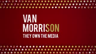 Based Van Morrison - They Own The Media
