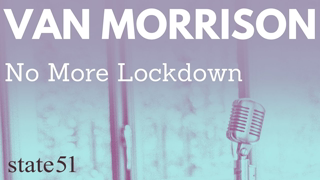 No More Lockdown by Van Morrison - Music from The state51 Conspiracy