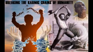 BREAKING THE KARMIC CHAINS OF HUMANITY