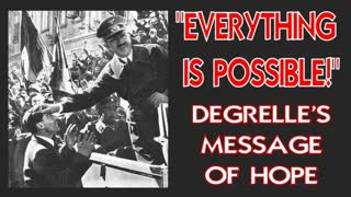 """""""EVERYTHING IS POSSIBLE!"""" Degrelle's Message Of Hope"""
