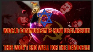 WORLD COMMUNISM IS NOW DECLARED!!! THIS WON'T END WELL FOR THE DEMONS!!!
