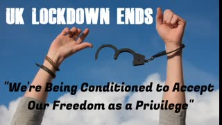 """UK LOCKDOWN ENDS  - """"We're Being Conditioned to Accept Our Freedom as a Privilege"""""""