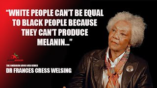 """DR FRANCES CRESS WELSING  """"WHITE PEOPLE CAN'T BE EQUAL TO BLACK PEOPLE"""""""