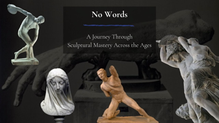 No Words - A Journey Through Sculptural Mastery Across the Ages by Asha Logos