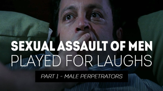 Sexual Assault of Men Played for Laughs - Part 1 Male Perpetrators