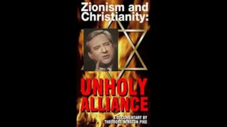 ZIONISM AND CHRISTIANITY: UNHOLY ALLIANCE FULL FILM BY TED PIKE