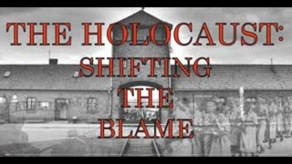 The Holocaust: Shifting The Blame, Pt 1