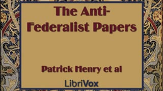 The Anti-Federalist Papers by Patrick HENRY read by Various Part 1/2 | Full Audio Book