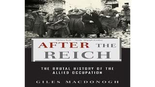 After The Reich - The Brutal History Of The Allied Occupation Part 2