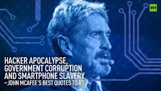Gov't corruption and smartphone slavery – John McAfee's best quotes to RT