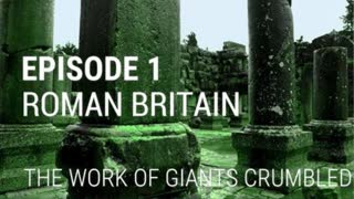 Fall of Civilizations Series: 1. Roman Britain - The Work of Giants Crumbled