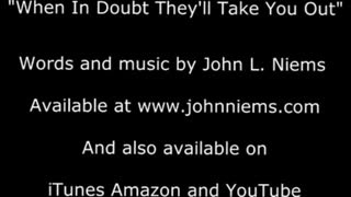 When In Doubt They'll Take You Out by John Niems